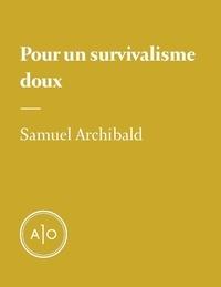 Samuel Archibald - Pour un survivalisme doux.