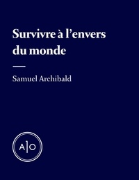 Samuel Archibald - Survivre à l'envers du monde.
