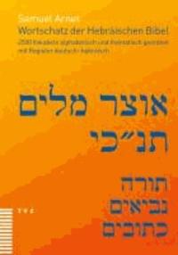 Samuel Arnet - Wortschatz der Hebräischen Bibel - 2500 Vokabeln alphabetisch und thematisch geordnet, mit Register deutsch-hebräisch.