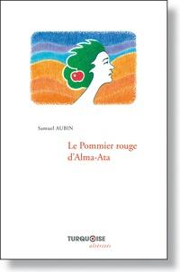 Samuel Aubin - Le pommier rouge d'Alma-Ata.