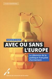 Samuel B. H. Faure - Avec ou sans l'Europe - Le dilemme de la politique française d'armement.