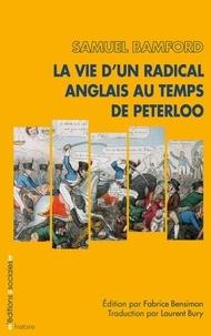 La vie d'un radical anglais au temps de Peterloo - Samuel Bamford |
