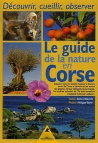 Samuel Baunée et Philippe Royer - Le guide de la nature en Corse - Découvrir, cueillir, observer.