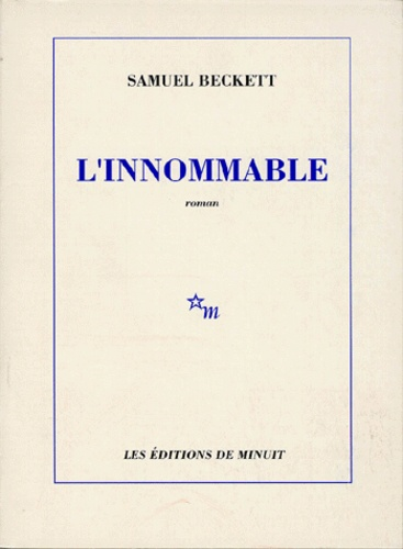 Samuel Beckett - L' innommable.