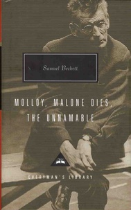 Samuel Beckett - Molloy ; Malone Dies ; The Unnamable.