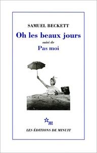 Samuel Beckett - Oh les beaux jours. (suivi de) Pas moi - [Paris, Odéon-Théâtre de France, 21 octobre 1963], [Paris, Théâtre d'Orsay, 8 avril 1975].