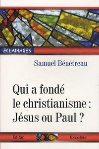 Samuel Bénétreau - Qui a fondé le christianisme : Jésus ou Paul ?.