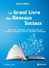 Samuel Bielka - Le grand livre des réseaux sociaux - Toutes les techniques professionnelles sur Facebook, Instagram, Twitter, LinkdIn et Pinterest.