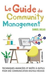 Samuel Bielka - Le guide du community management - Techniques avancées et boîte à outils pour une communication digitale réussie.