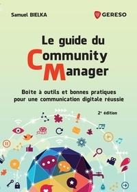 Samuel Bielka - Le guide du Community Manager - Boîte à outils et bonnes pratiques pour une communication digitale réussie.
