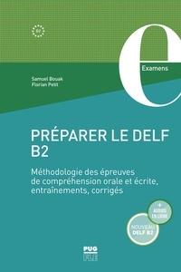 Samuel Bouak et Florian Petit - Préparer le DELF B2 - Méthodologie des épreuves de compréhension orale et écrite, entraînements, corrigés.