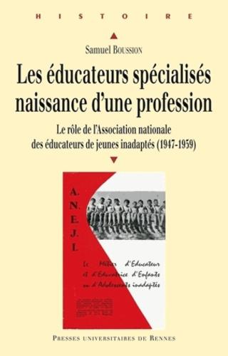 Samuel Boussion - Les éducateurs spécialisés : naissance d'une profession - Le rôle de l'Association nationale des éducateurs de jeunes handicapés (1947-1959).
