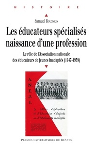 Nouvelle version de eBookStore: Les éducateurs spécialisés : naissance d'une profession  - Le rôle de l'Association nationale des éducateurs de jeunes handicapés (1947-1959)