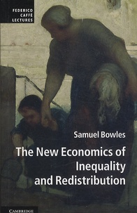 Samuel Bowles - The New Economics of Inequality and Redistribution.
