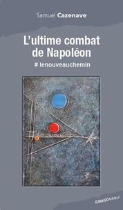 Samuel Cazenave - L'ultime combat de Napoléon - #lenouveauchemin.