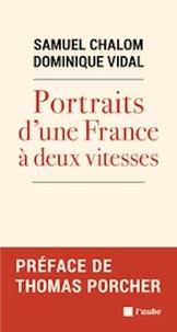 Samuel Chalom et Dominique Vidal - Portraits d'une France à deux vitesses.