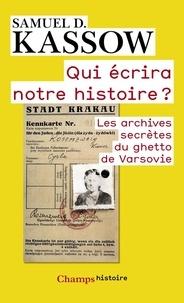 Qui écrira notre histoire ? - Les archives secrètes du ghetto de Varsovie. Emmanuel Ringelblum et les archives dOyneg Shabes.pdf