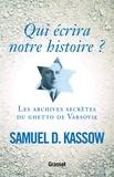 Samuel D. Kassow - Qui écrira notre histoire ? - Les archives secrètes du ghetto de Varsovie.