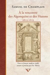 Samuel de Champlain et Eric Thierry - À la rencontre des Algonquins et des Hurons - 1612-1619.