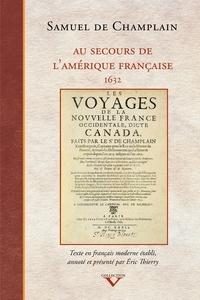 Samuel de Champlain et Eric Thierry - Au secours de l'Amérique française - 1632.