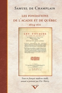 Samuel de Champlain et Eric Thierry - Fondations de l'Acadie et de Québec (Les) - 1604-1611.