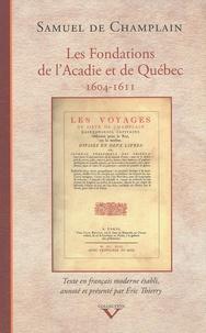 Samuel de Champlain - Les fondations de l'Acadie et de Québec - 1604-1611.