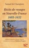 Samuel de Champlain - Récits de voyages en Nouvelle-France (1603-1632).