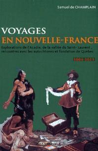 Samuel de Champlain - Voyages en la Nouvelle-France - Explorations de l'Acadie, de la vallée du Saint-Laurent, rencontres avec les autochtones et fondation du Québec (1604-1611).