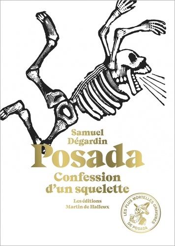 Posada. Confession d'un squelette. Avec 115 des plus mortelles gravures de José Guadalupe Posada
