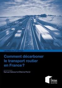 Samuel Delcourt et Etienne Perrot - Comment décarboner le transport routier en France ?.