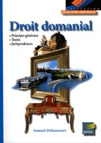 Droit domanial- Principes généraux, textes et jurisprudences - Samuel Deliancourt |