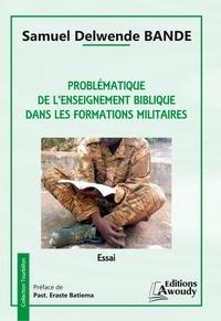 Samuel Delwende Bande - Problématique de l'enseignement biblique dans les formations militaires.