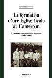 Samuel Désiré Johnson - La formation d'une Eglise locale au Cameroun - Le cas des communautés baptistes (1841-1949).