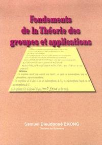 Samuel-Dieudonné Ekong - Fondements de la Théorie des groupes et applications.