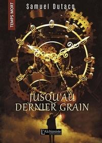 Samuel Dutacq - Jusqu'au dernier grain (Temps Mort : L'Anthologie).