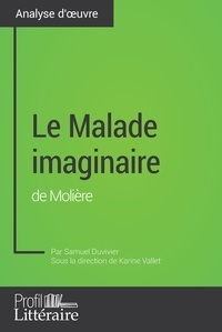 Samuel Duvivier et Audrey Voos - Le Malade imaginaire de Molière (analyse approfondie) - Approfondissez votre lecture des romans classiques et modernes avec Profil-Litteraire.fr.