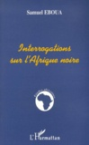 Samuel Eboua - Interrogations sur l'Afrique noire.