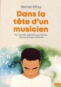 Samuel Effray - Dans la tête d'un musicien - Une nouvelle approche pour évoluer dans sa pratique musicale.