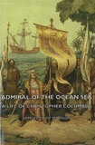 Samuel Eliot Morison - Admiral Of The Ocean Sea - A Life Of Christopher Columbus.