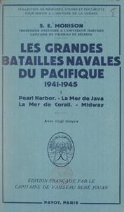 Samuel Eliot Morison et René Jouan - Les grandes batailles navales du Pacifique, 1941-1945 (1). Pearl Harbor, la Mer de Java, la Mer de Corail, Midway.