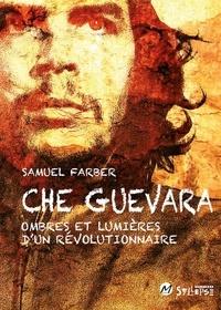 Samuel Farber et Patrick Silberstein - Che Guevara - Ombres et lumières d'un révolutionnaire.