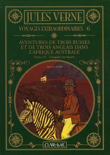 Samuel Figuière et Jules Verne - Voyages extraordinaires Tome 6 : Aventures de trois russes et de trois anglais dans l'Afrique australe - Partie 2, Trianguler ou mourir.