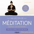 Samuel Ganes - Ma leçon de méditation - Corps/esprit : retrouvez l'harmonie ! Chez vous, au bureau ou en pleine nature.