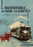 Samuel Gibiat et Henri Zuber - L'aventure du rail en Sarthe - Des origines à la régionalisation.
