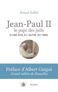 Samuel Goblet - Jean-Paul II le pape des juifs - D'une rive à l'autre du Tibre.