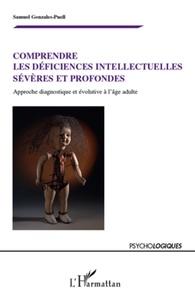 Samuel Gonzales-Puell - Comprendre les déficiences intellectuelles sévères et profondes - Approche diagnostique et évolutive à l'âge adulte.