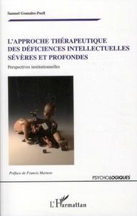 Samuel Gonzales-Puell - L'approche thérapeutique des déficiences intellectuelles sévères et profondes - Perspectives institutionnelles.