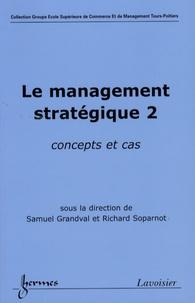 Samuel Grandval et Richard Soparnot - Le management stratégique - Tome 2, Concepts et cas.