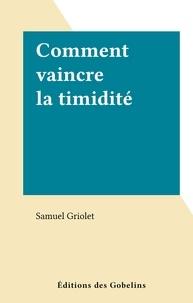 Samuel Griolet - Comment vaincre la timidité.