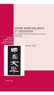 Samuel Guex - Entre nonchalance et désespoir - Les intellectuels japonais sinologues face à la guerre (1930-1950).